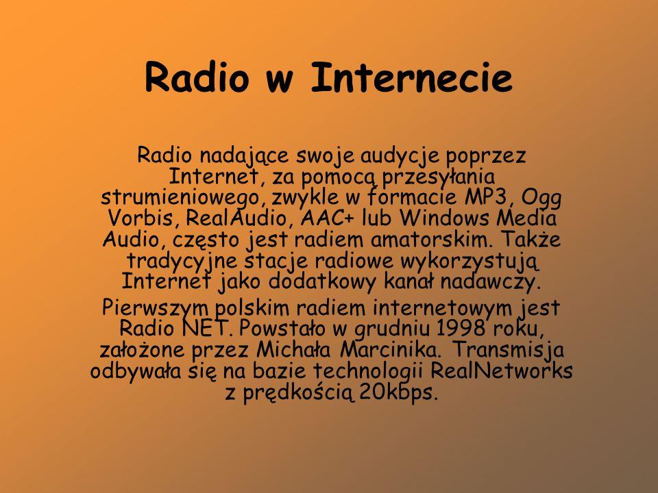Radio w Internecie Radio nadające swoje audycje poprzez Internet, za pomocą przesyłania strumieniowego, zwykle w formacie MP3, Ogg Vorbis, RealAudio,
