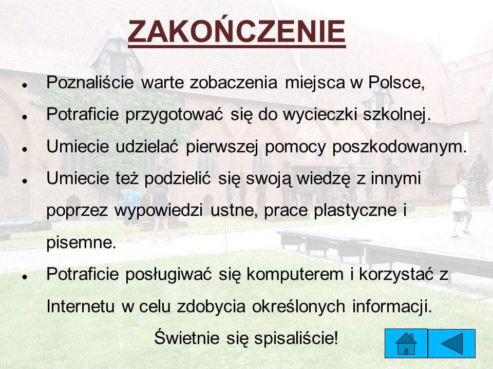 ZAKOŃCZENIE Poznaliście warte zobaczenia miejsca w Polsce, Potraficie przygotować się do wycieczki szkolnej.