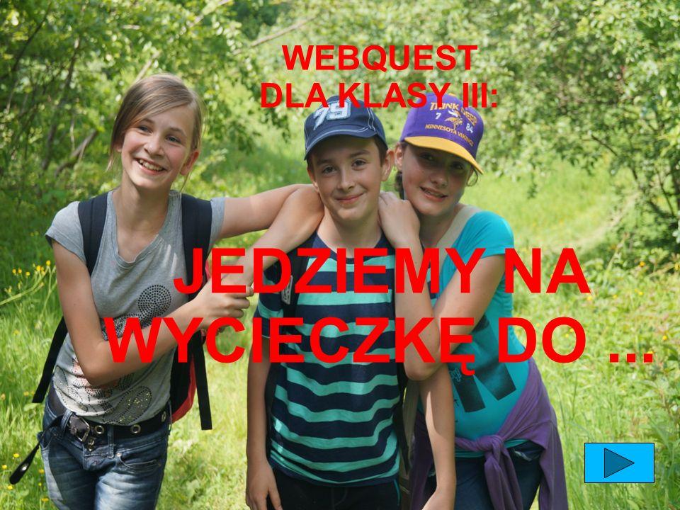 WEBQUEST DLA KLASY III: JEDZIEMY NA WYCIECZKĘ DO...