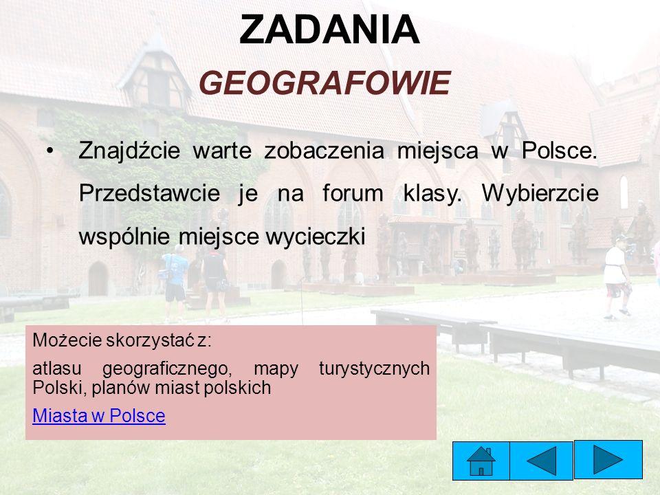 ZADANIA GEOGRAFOWIE Znajdźcie warte zobaczenia miejsca w Polsce.