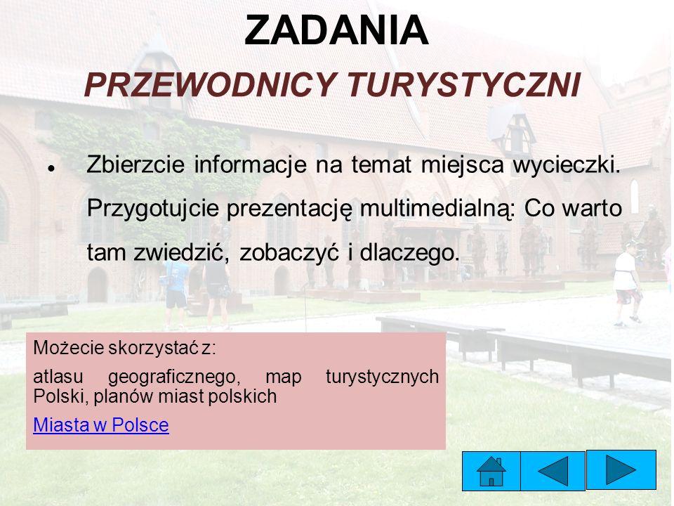 ZADANIA PRZEWODNICY TURYSTYCZNI Zbierzcie informacje na temat miejsca wycieczki.