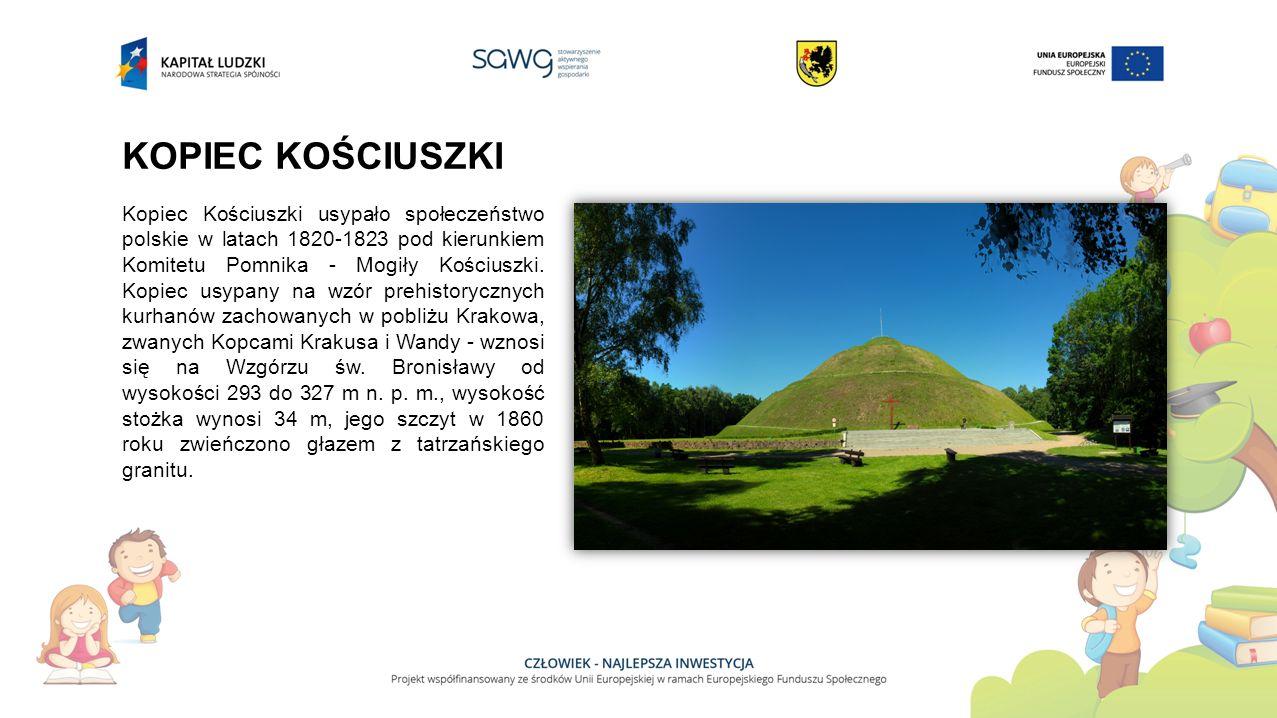 KOPIEC KOŚCIUSZKI Kopiec Kościuszki usypało społeczeństwo polskie w latach 1820-1823 pod kierunkiem Komitetu Pomnika - Mogiły Kościuszki.