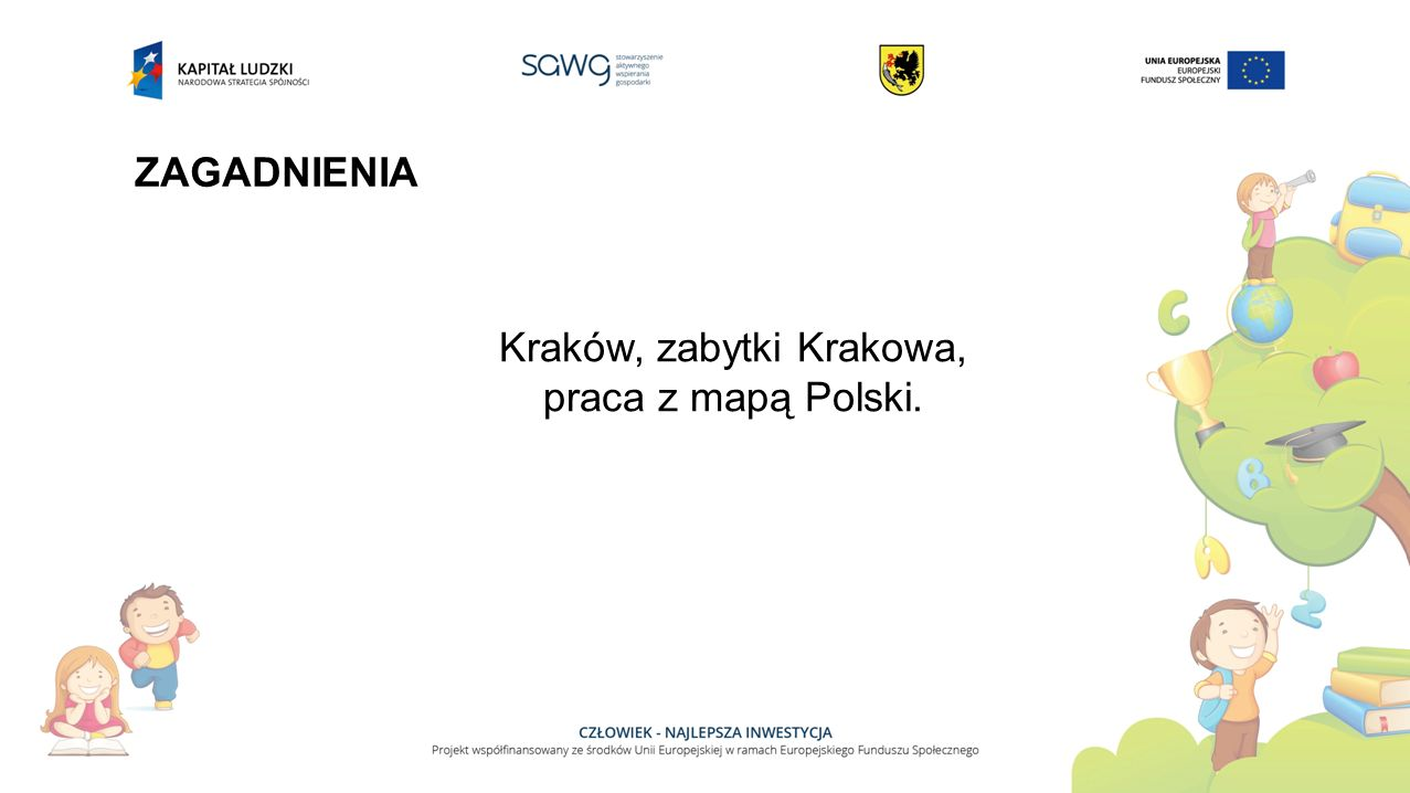 ZAGADNIENIA Kraków, zabytki Krakowa, praca z mapą Polski.