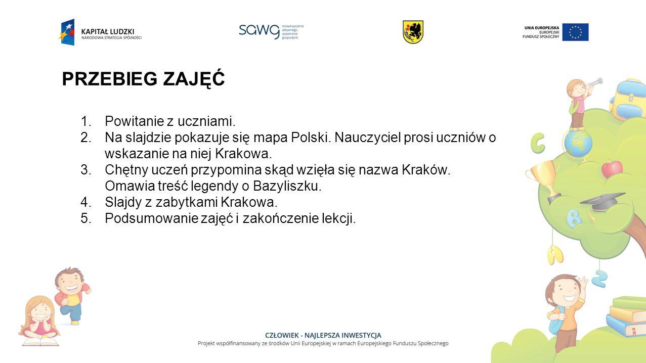 PRZEBIEG ZAJĘĆ 1.Powitanie z uczniami. 2.Na slajdzie pokazuje się mapa Polski.