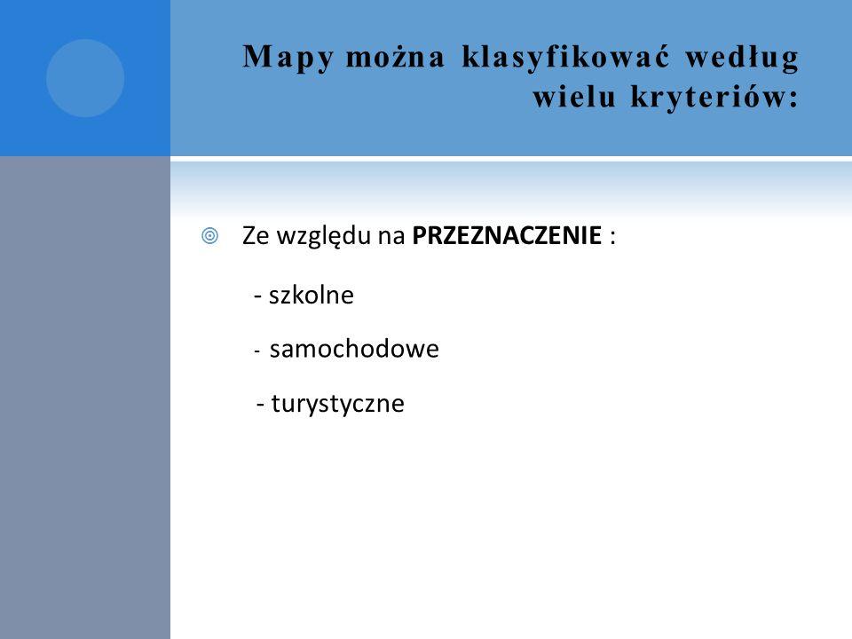 Mapy można klasyfikować według wielu kryteriów:  Ze względu na TREŚCI (mapy tematyczne) : - historyczne - hipsometryczne (fizyczne) - klimatyczne - administracyjne