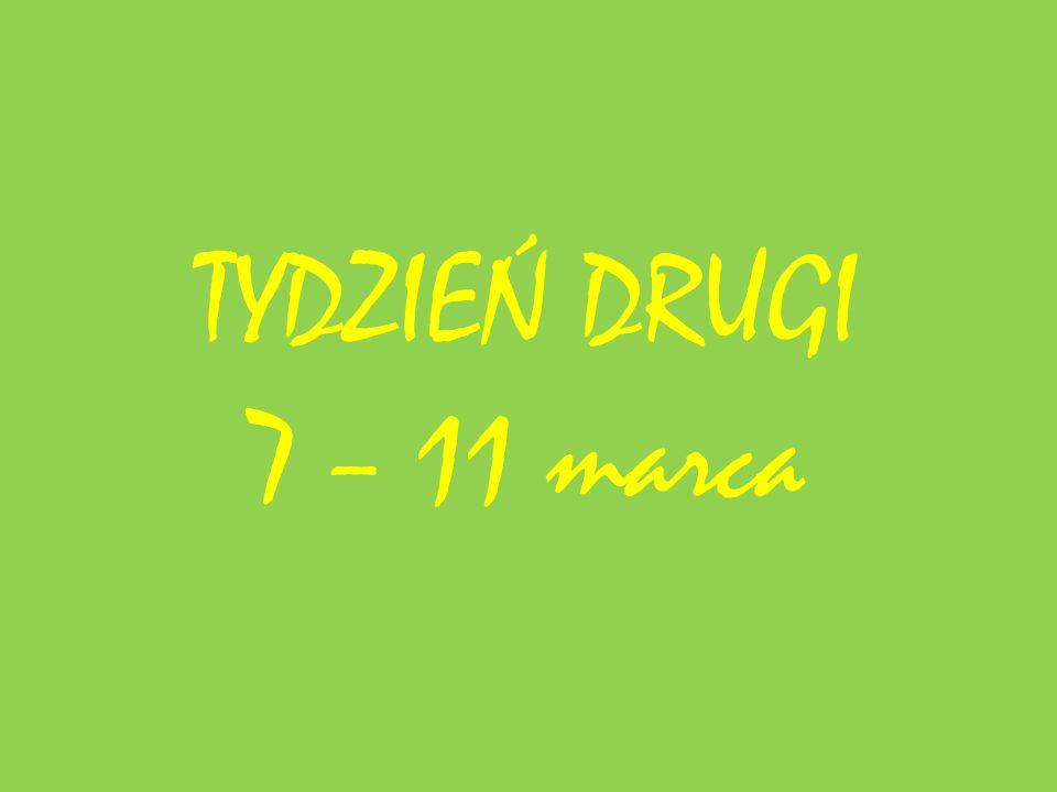 TYDZIEŃ DRUGI 7 – 11 marca