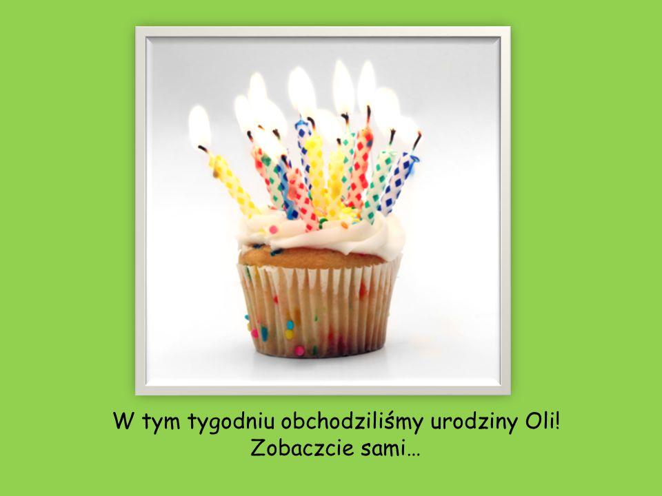 W tym tygodniu obchodziliśmy urodziny Oli! Zobaczcie sami…