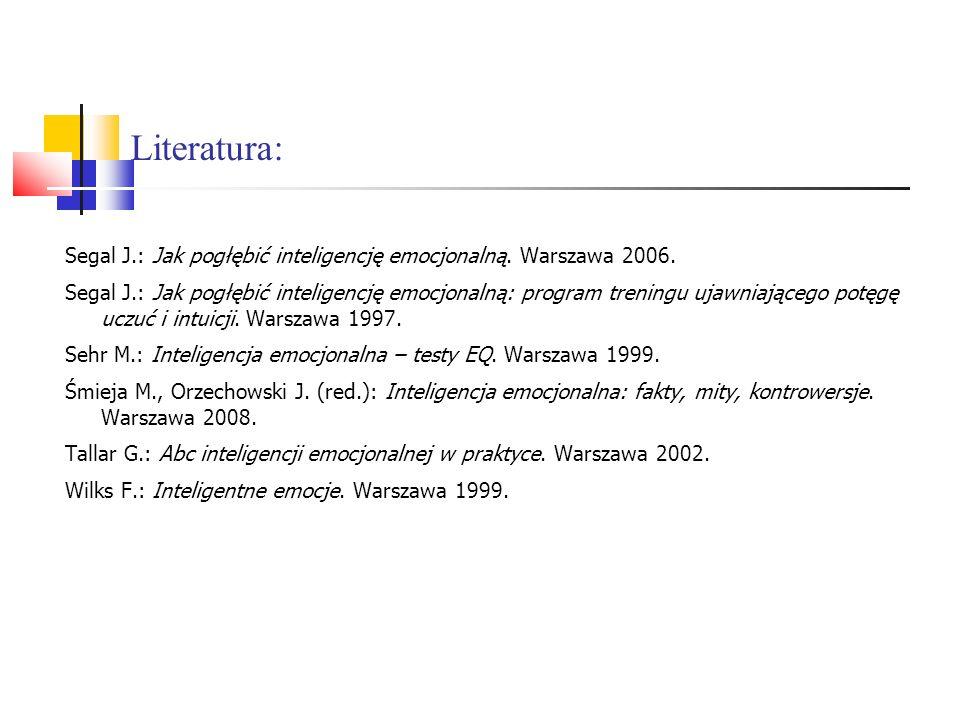 Literatura: Segal J.: Jak pogłębić inteligencję emocjonalną. Warszawa 2006. Segal J.: Jak pogłębić inteligencję emocjonalną: program treningu ujawniaj