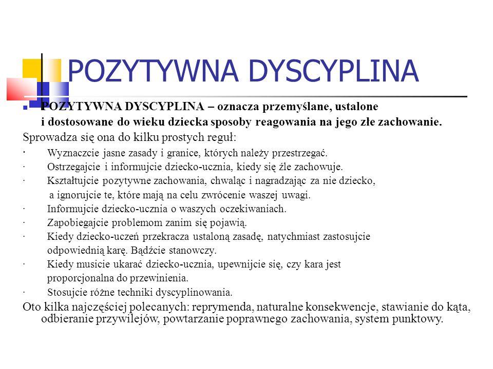 POZYTYWNA DYSCYPLINA POZYTYWNA DYSCYPLINA – oznacza przemyślane, ustalone i dostosowane do wieku dziecka sposoby reagowania na jego złe zachowanie. Sp