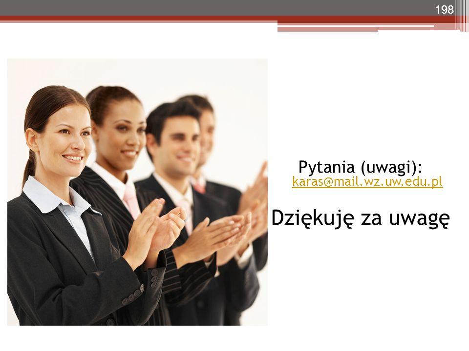 Pytania (uwagi): karas@mail.wz.uw.edu.pl karas@mail.wz.uw.edu.pl Dziękuję za uwagę 198