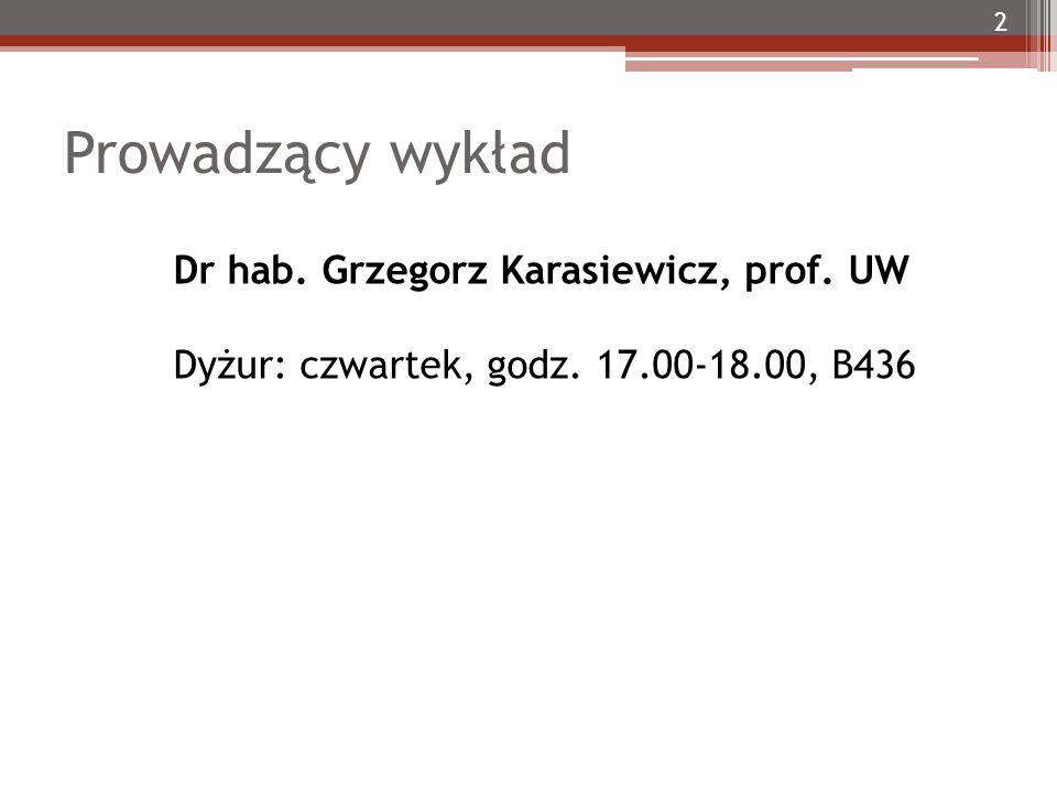 Prowadzący wykład 2 Dr hab. Grzegorz Karasiewicz, prof. UW Dyżur: czwartek, godz. 17.00-18.00, B436 2