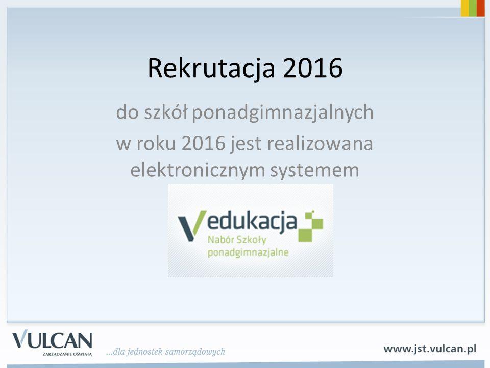Rekrutacja 2016 do szkół ponadgimnazjalnych w roku 2016 jest realizowana elektronicznym systemem