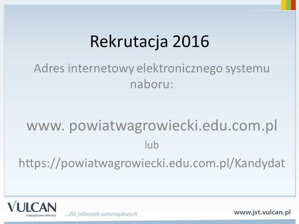 Rekrutacja 2016 Adres internetowy elektronicznego systemu naboru: www.