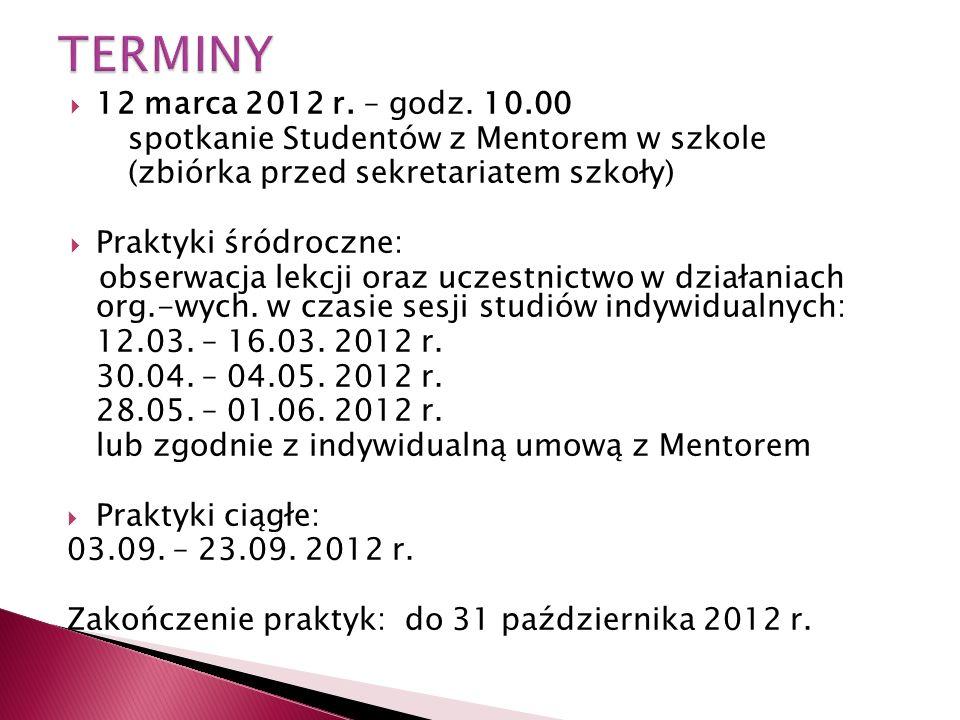  12 marca 2012 r. – godz. 10.00 spotkanie Studentów z Mentorem w szkole (zbiórka przed sekretariatem szkoły)  Praktyki śródroczne: obserwacja lekcji