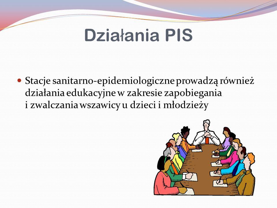 Dzia ł ania PIS Stacje sanitarno-epidemiologiczne prowadzą również działania edukacyjne w zakresie zapobiegania i zwalczania wszawicy u dzieci i młodzieży