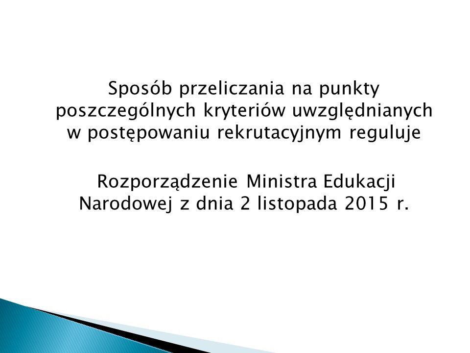 Sposób przeliczania na punkty poszczególnych kryteriów uwzględnianych w postępowaniu rekrutacyjnym reguluje Rozporządzenie Ministra Edukacji Narodowej z dnia 2 listopada 2015 r.