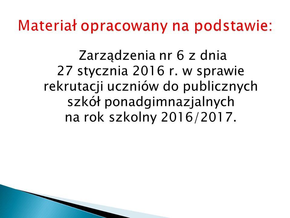 Zarządzenia nr 6 z dnia 27 stycznia 2016 r. w sprawie rekrutacji uczniów do publicznych szkół ponadgimnazjalnych na rok szkolny 2016/2017.