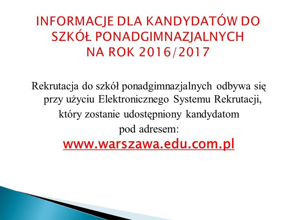 Rekrutacja do szkół ponadgimnazjalnych odbywa się przy użyciu Elektronicznego Systemu Rekrutacji, który zostanie udostępniony kandydatom pod adresem: www.warszawa.edu.com.pl