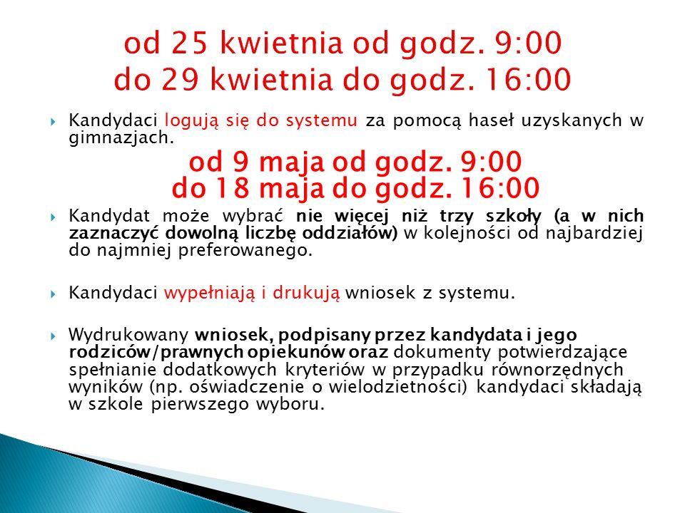  Kandydaci logują się do systemu za pomocą haseł uzyskanych w gimnazjach. od 9 maja od godz. 9:00 do 18 maja do godz. 16:00  Kandydat może wybrać ni