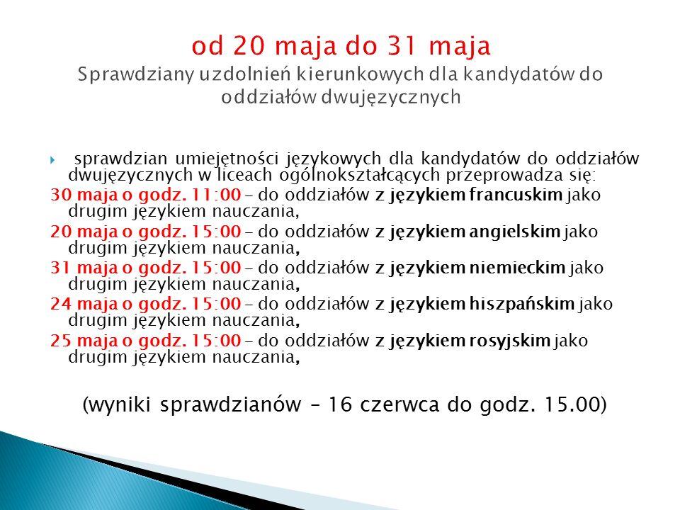  sprawdzian umiejętności językowych dla kandydatów do oddziałów dwujęzycznych w liceach ogólnokształcących przeprowadza się: 30 maja o godz. 11:00 –