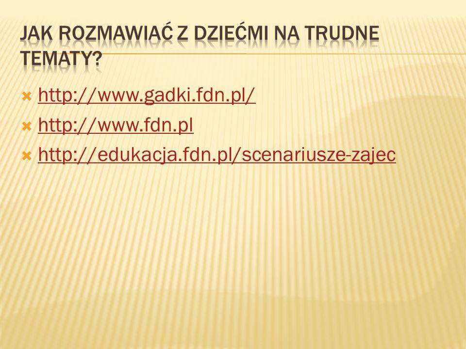  http://www.gadki.fdn.pl/ http://www.gadki.fdn.pl/  http://www.fdn.pl http://www.fdn.pl  http://edukacja.fdn.pl/scenariusze-zajec http://edukacja.f