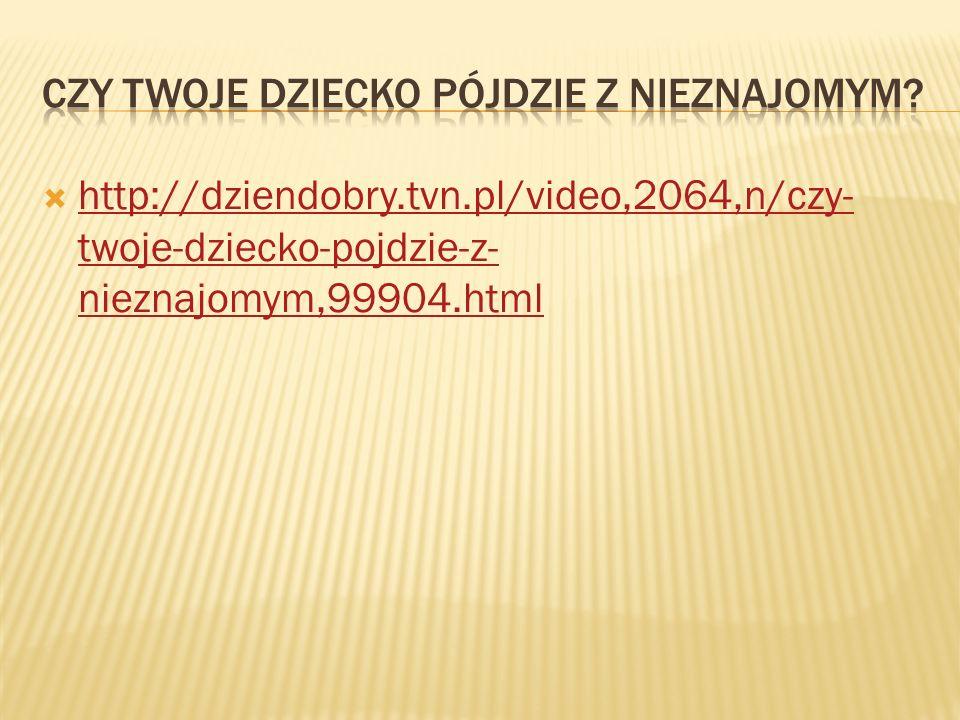  http://dziendobry.tvn.pl/video,2064,n/czy- twoje-dziecko-pojdzie-z- nieznajomym,99904.html http://dziendobry.tvn.pl/video,2064,n/czy- twoje-dziecko-