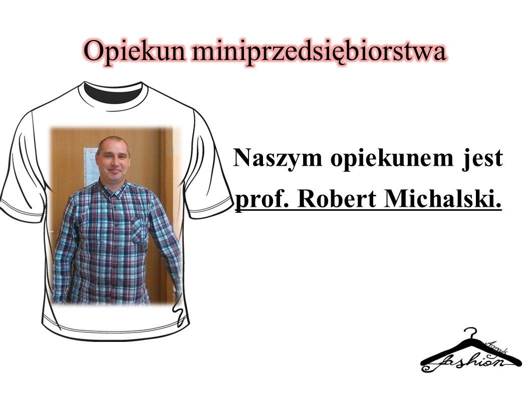 Naszym opiekunem jest prof. Robert Michalski.