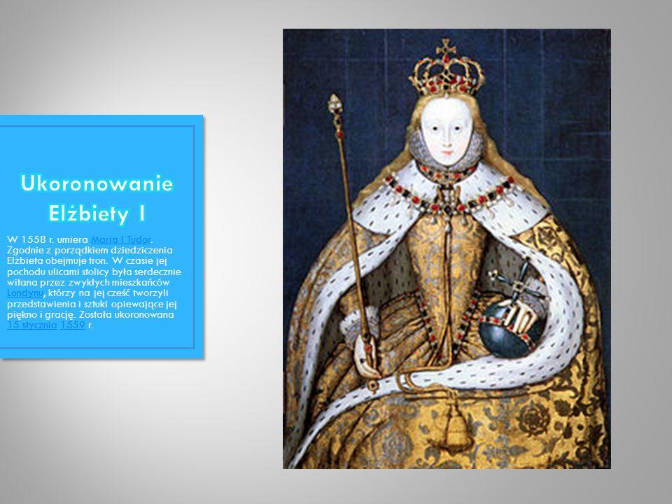 W 1558 r. umiera Maria I Tudor. Zgodnie z porządkiem dziedziczenia Elżbieta obejmuje tron.