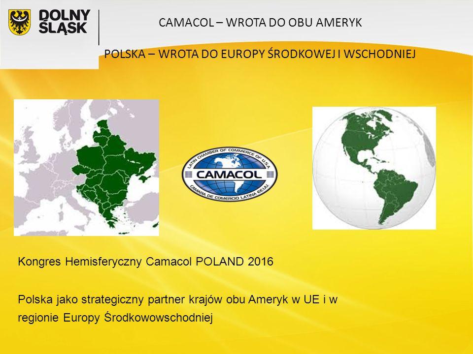 CAMACOL – WROTA DO OBU AMERYK POLSKA – WROTA DO EUROPY ŚRODKOWEJ I WSCHODNIEJ Kongres Hemisferyczny Camacol POLAND 2016 Polska jako strategiczny partner krajów obu Ameryk w UE i w regionie Europy Środkowowschodniej