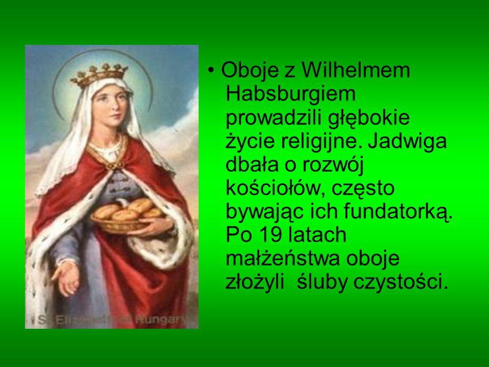 Oboje z Wilhelmem Habsburgiem prowadzili głębokie życie religijne. Jadwiga dbała o rozwój kościołów, często bywając ich fundatorką. Po 19 latach małże