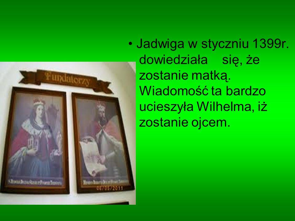 Jadwiga w styczniu 1399r. dowiedziała się, że zostanie matką. Wiadomość ta bardzo ucieszyła Wilhelma, iż zostanie ojcem.