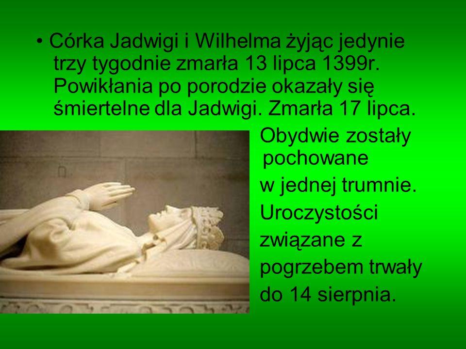 Córka Jadwigi i Wilhelma żyjąc jedynie trzy tygodnie zmarła 13 lipca 1399r. Powikłania po porodzie okazały się śmiertelne dla Jadwigi. Zmarła 17 lipca
