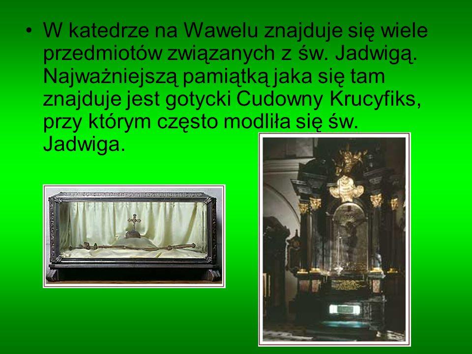 W katedrze na Wawelu znajduje się wiele przedmiotów związanych z św. Jadwigą. Najważniejszą pamiątką jaka się tam znajduje jest gotycki Cudowny Krucyf