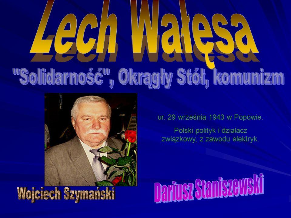 ur. 29 września 1943 w Popowie. Polski polityk i działacz związkowy, z zawodu elektryk.