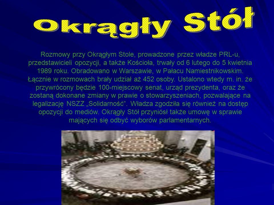 Rozmowy przy Okrągłym Stole, prowadzone przez władze PRL-u, przedstawicieli opozycji, a także Kościoła, trwały od 6 lutego do 5 kwietnia 1989 roku. Ob
