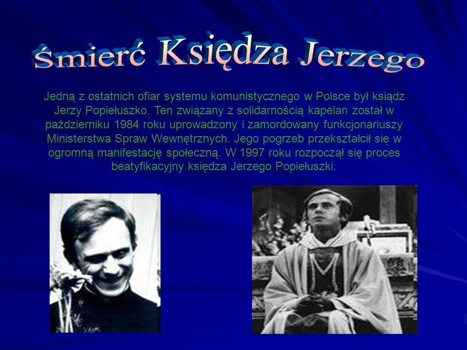 Jedną z ostatnich ofiar systemu komunistycznego w Polsce był ksiądz Jerzy Popiełuszko. Ten związany z solidarnością kapelan został w październiku 1984