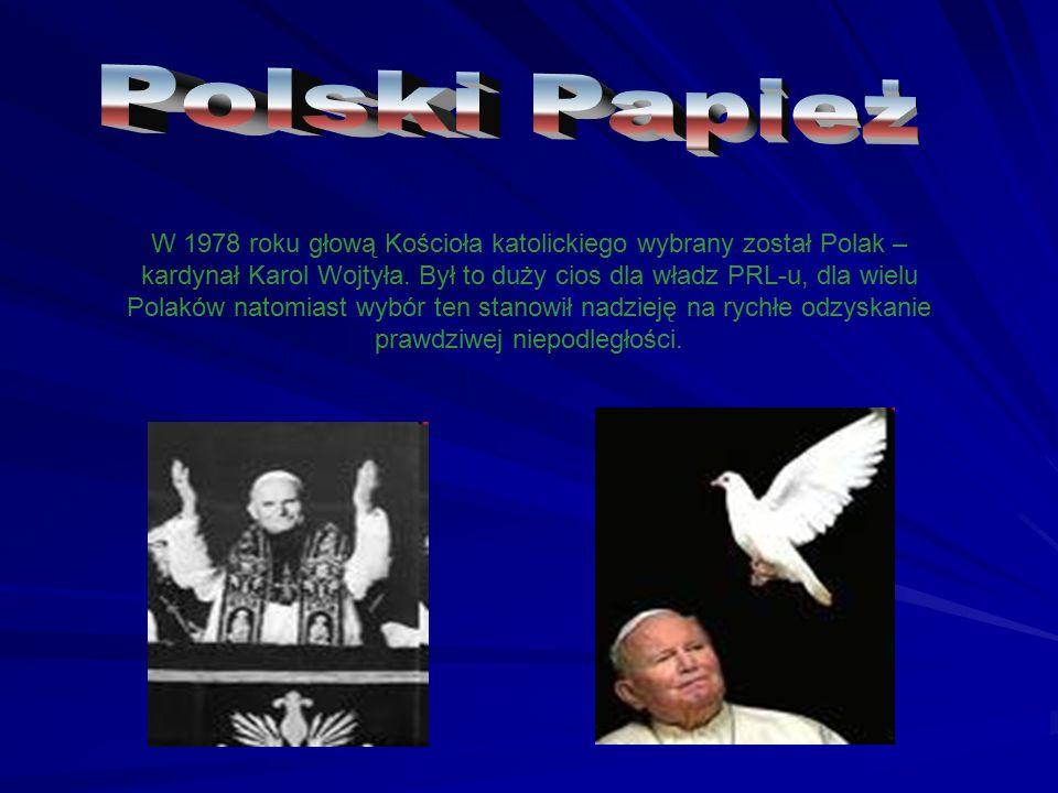 W 1978 roku głową Kościoła katolickiego wybrany został Polak – kardynał Karol Wojtyła. Był to duży cios dla władz PRL-u, dla wielu Polaków natomiast w