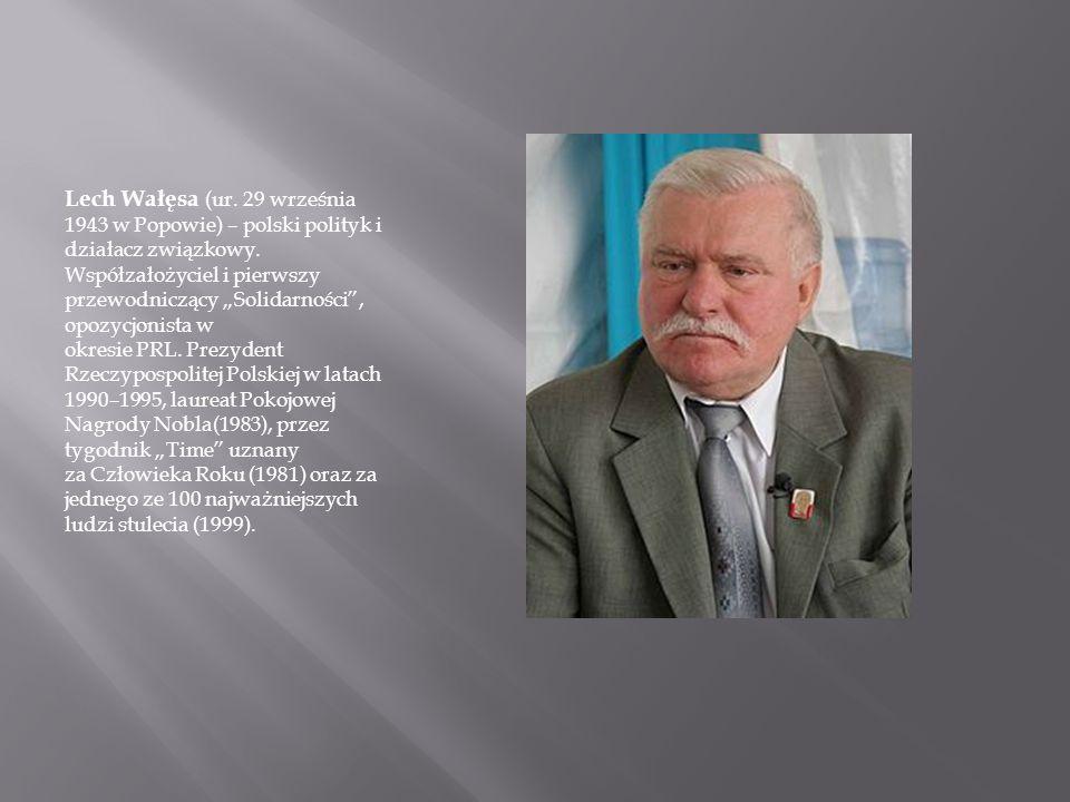 """Lech Wałęsa (ur. 29 września 1943 w Popowie) – polski polityk i działacz związkowy. Współzałożyciel i pierwszy przewodniczący """"Solidarności"""", opozycjo"""