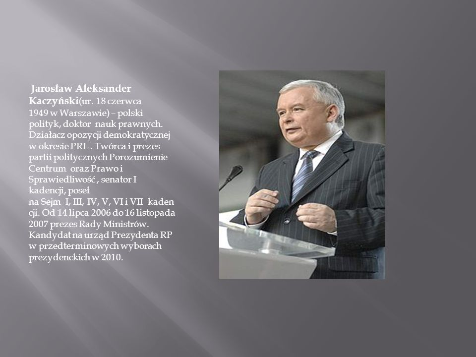 Jarosław Aleksander Kaczyński (ur. 18 czerwca 1949 w Warszawie) – polski polityk, doktor nauk prawnych. Działacz opozycji demokratycznej w okresie PRL