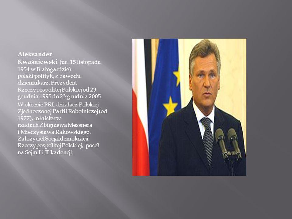 Aleksander Kwaśniewski (ur. 15 listopada 1954 w Białogardzie) – polski polityk, z zawodu dziennikarz. Prezydent Rzeczypospolitej Polskiej od 23 grudni