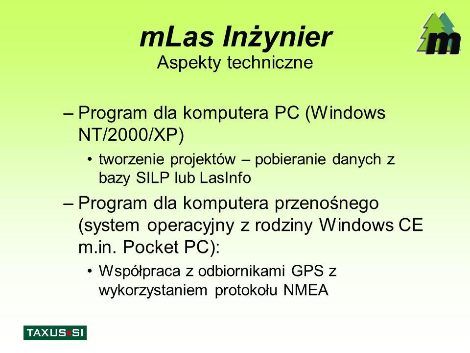 mLas Inżynier Aspekty techniczne –Program dla komputera PC (Windows NT/2000/XP) tworzenie projektów – pobieranie danych z bazy SILP lub LasInfo –Program dla komputera przenośnego (system operacyjny z rodziny Windows CE m.in.