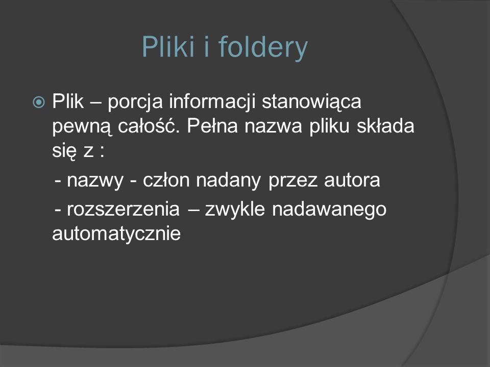  Folder – stanowi miejsce logiczne na dysku opatrzone nazwą, w którym są umieszczone inne foldery zwane podfolderami oraz pliki i skróty