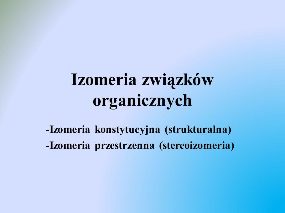 Izomeria związków organicznych -Izomeria konstytucyjna (strukturalna) -Izomeria przestrzenna (stereoizomeria)