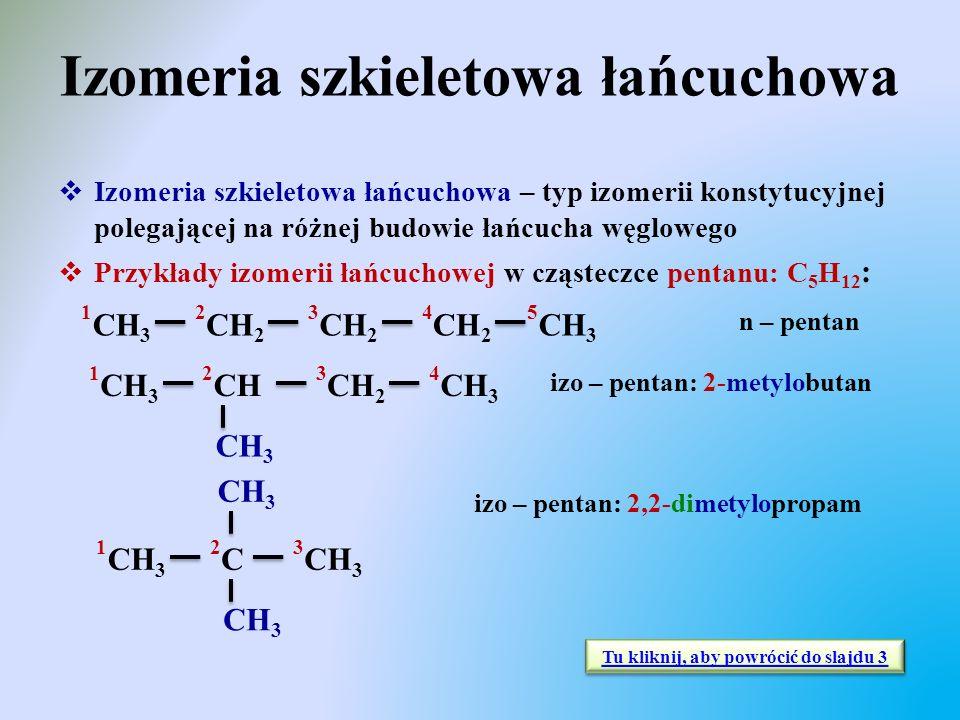 Izomeria szkieletowa łańcuchowa  Izomeria szkieletowa łańcuchowa – typ izomerii konstytucyjnej polegającej na różnej budowie łańcucha węglowego  Prz