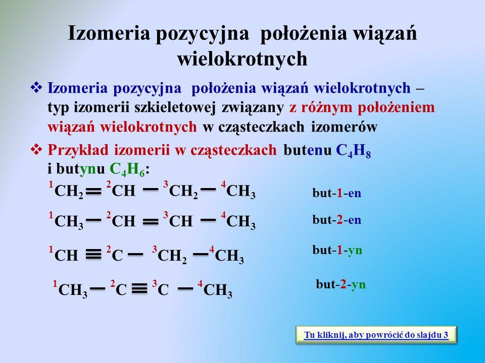 Izomeria pozycyjna położenia wiązań wielokrotnych  Izomeria pozycyjna położenia wiązań wielokrotnych – typ izomerii szkieletowej związany z różnym po