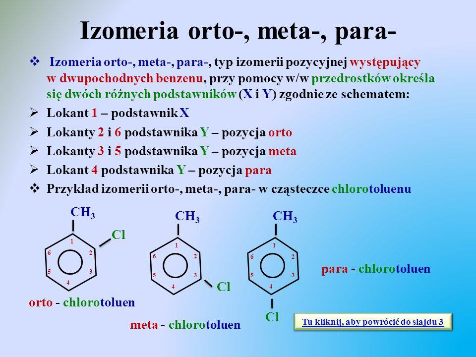 Izomeria orto-, meta-, para-  Izomeria orto-, meta-, para-, typ izomerii pozycyjnej występujący w dwupochodnych benzenu, przy pomocy w/w przedrostków