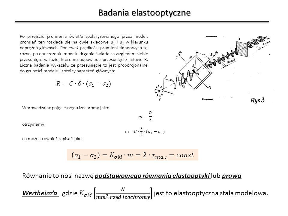 Badania elastooptyczne Metodyka badań (cd): 5.Wyniki pomiarów zestawić w tabeli: 6.