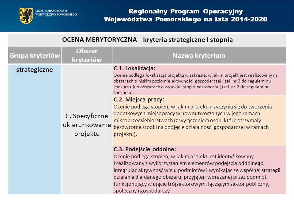 Grupa kryteriów Obszar kryteriów Nazwa kryterium strategiczne C. Specyficzne ukierunkowanie projektu C.1. Lokalizacja: Ocenie podlega lokalizacja proj