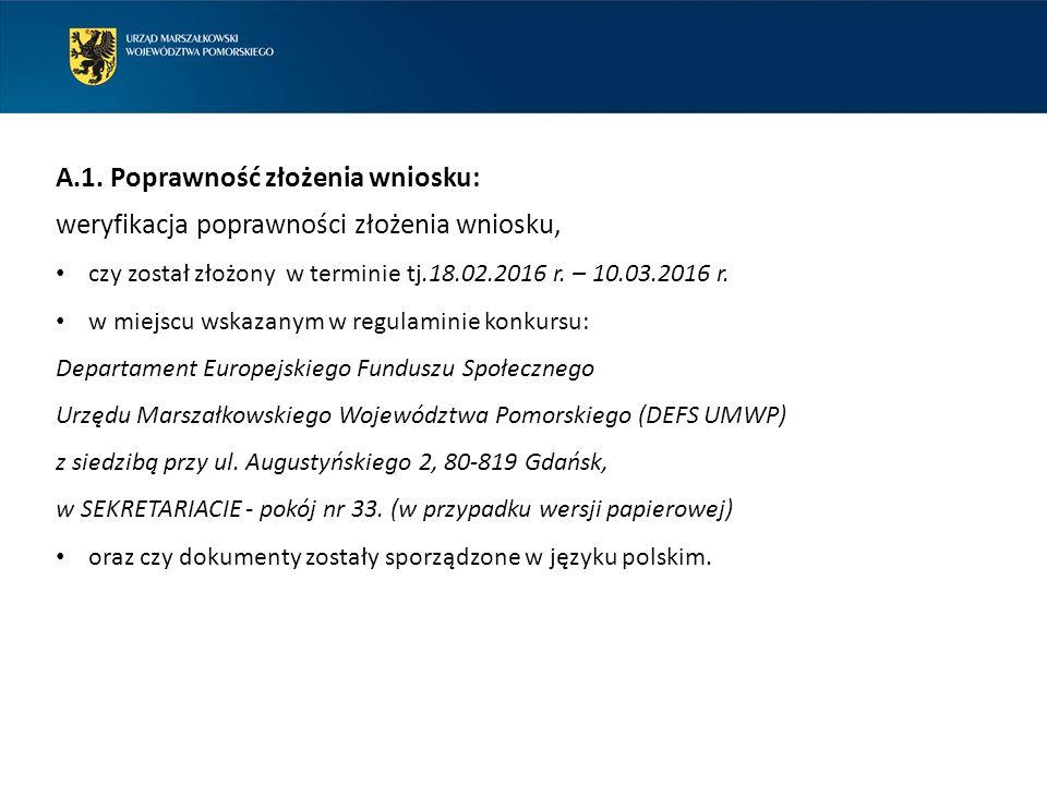 A.1. Poprawność złożenia wniosku: weryfikacja poprawności złożenia wniosku, czy został złożony w terminie tj.18.02.2016 r. – 10.03.2016 r. w miejscu w