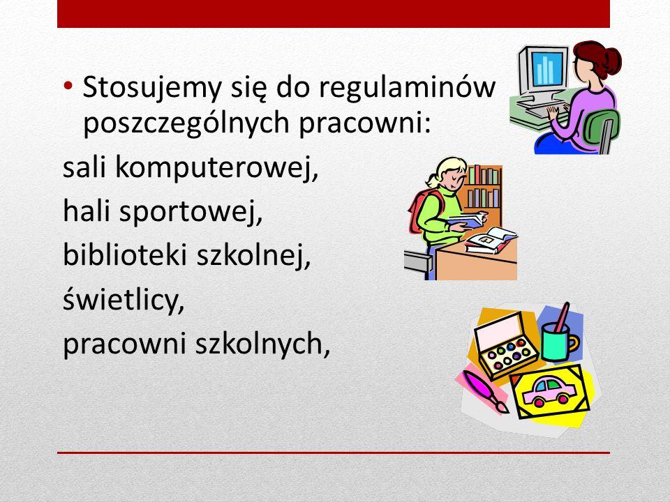 Stosujemy się do regulaminów poszczególnych pracowni: sali komputerowej, hali sportowej, biblioteki szkolnej, świetlicy, pracowni szkolnych,